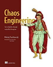 Chaos Engineering: Site reliability through…