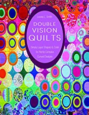 Double Vision Quilts: Simply Layer Shapes &…
