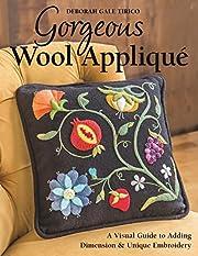 Gorgeous Wool Appliqué: A Visual…