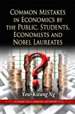 Common mistakes in economics by the public, students, economists, and nobel laureates / Yew-Kwang Ng