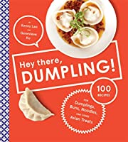 Hey There, Dumpling!: 100 Recipes for…