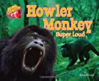 Howler Monkey: Super Loud (Animal…