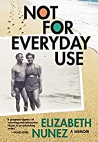 Not for Everyday Use: A Memoir by Elizabeth…