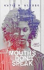 Mouths Don't Speak by Katia D. Ulysse