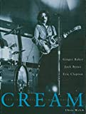 Cream : the legendary sixties supergroup : Ginger Baker, Jack Bruce, Eric Clapton / by Chris Welch