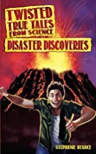 Twisted True Tales From Science: Disaster…