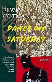 Dance on Saturday: Stories de Elwin Cotman