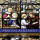 A Short Guide to Praying as a Family:…