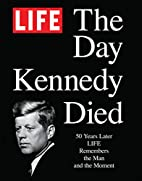 LIFE The Day Kennedy Died: Fifty Years…