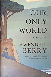 Our Only World: Ten Essays af Wendell Berry