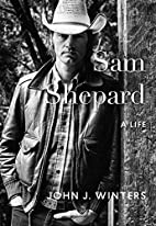 Sam Shepard: A Life by John J Winters