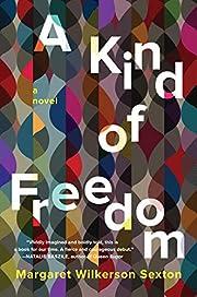 A kind of freedom : a novel af Margaret…