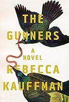 The Gunners: A Novel by Rebecca Kauffman