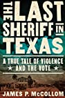 Image of the book The Last Sheriff in Texas: A True Tale of Violence and the Vote by the author