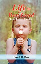 Life is Best Lived by Carroll D. Marr