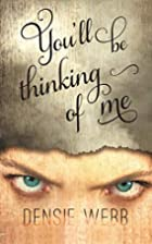 You'll Be Thinking of Me by Densie Webb