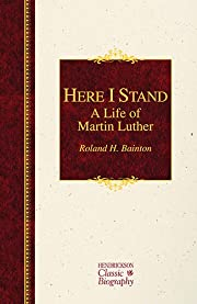 Here I Stand: A Life of Martin Luther…