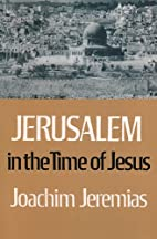 Jerusalem in the Time of Jesus by Joachim…