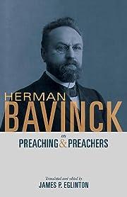 Herman Bavinck on Preaching and Preachers…