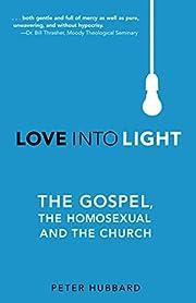 Love Into Light: The Gospel, the Homosexual…