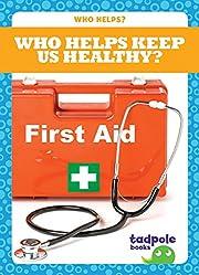 Who Helps Keep Us Healthy? (Tadpole: Who…