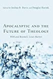 Apocalyptic and the future of theology : with and beyond J. Louis Martyn / edited by Joshua B. Davis and Douglas Harink