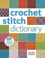 Crochet Stitch Dictionary: 200 Essential…