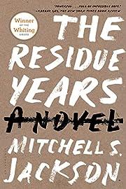 The Residue Years por Mitchell S. Jackson