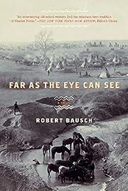Far as the Eye Can See por Robert Bausch