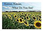 Kansas, Kansas, What Do You See? by…