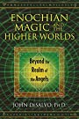 Enochian Magic and the Higher Worlds: Beyond the Realm of the Angels - John DeSalvo Ph.D.