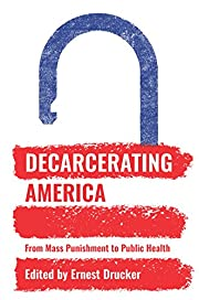 Decarcerating America: From Mass Punishment…