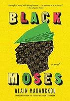 Black Moses: A Novel by Alain Mabanckou