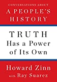 Truth has a power of its own : conversations about A people's history / Howard Zinn, with Ray Suarez