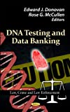 DNA testing and data banking / editors, Edward J. Donovan and Rose G. McCullen