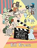Action!: Professor Know-it-All's Guide to Film and Video (DIY), Brown, Bill