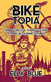 Biketopia: Feminist Bicycle Science Fiction…