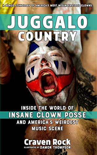 Juggalo Country: Inside the World of Insane Clown Posse and America's Weirdest Music Scene (Punx), Rock, Craven