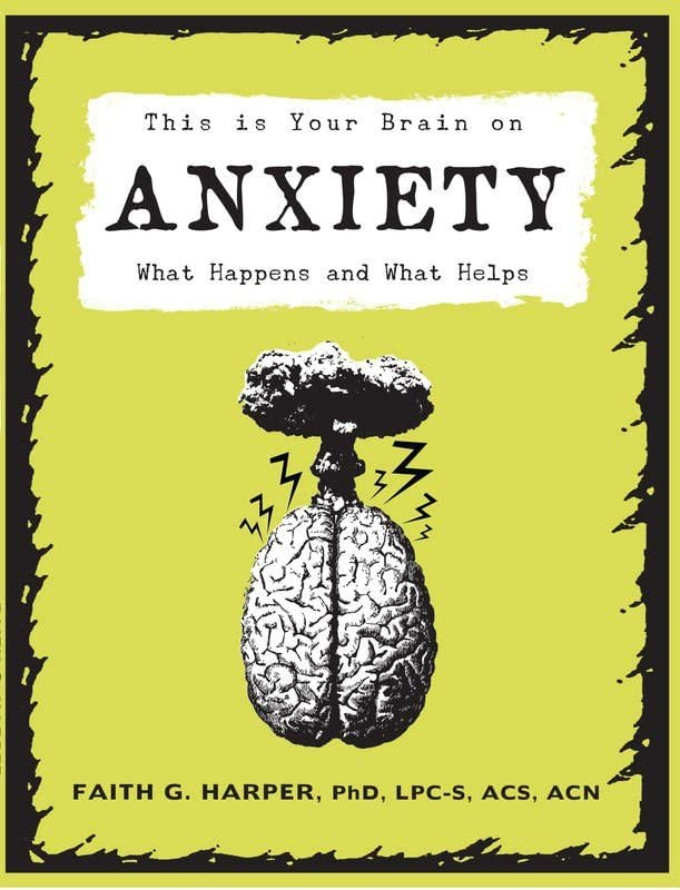 This Is Your Brain on Anxiety: What Happens and What Helps, Harper PhD  LPC-S  ACS  ACN, Faith G.