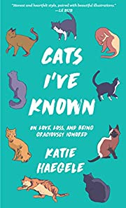 Cats I've Known: On Love, Loss, and Being…