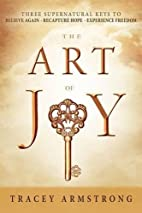The Art of Joy: Three Supernatural Keys to:…