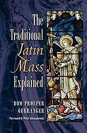 The Traditional Latin Mass Explained av Dom…