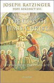 The God of Jesus Christ: Meditations on the…