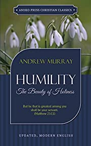 Humility: The Beauty of Holiness [Annotated]…