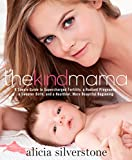 The Kind Mama: A Simple Guide to Supercharged Fertility, a Radiant Pregnancy, a Sweeter Birth, and a Healthier, More Beautiful Beginning (2014) (Book) written by Alicia Silverstone
