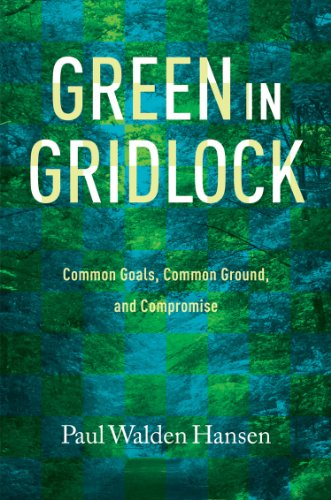 Green in Gridlock: Common Goals, Common Ground, and Compromise (Kathie and Ed Cox Jr. Books on Conservation Leadership, sponsored by The Meadows ... and the Environment, Texas State University), Hansen, Paul Walden