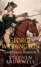George Washington: Gentleman Warrior by…