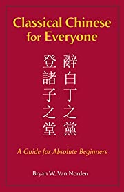 Classical Chinese for Everyone: A Guide for…