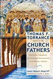 Thomas F. Torrance and the Church Fathers: A Reformed, Evangelical and Ecumenical Reconstruction of the Patristic Tradition book cover