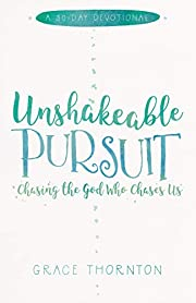 Unshakable Pursuit (A 30-Day Devotional):…